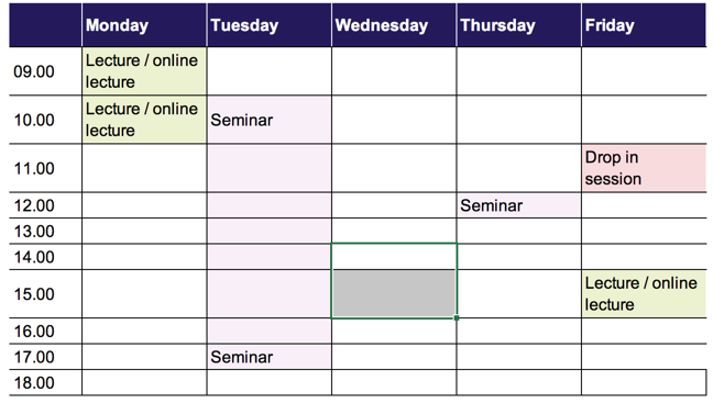 Monday: 9 a.m. to 10 a.m. lecture/online lecture, 10 a.m. to 11 a.m. lecture/online lecture. Tuesday: 10 a.m. to 5 p.m. seminar, 5 p.m. to 6 p.m. seminar. Wednesday: none. Thursday: 12 p.m. to 1 p.m. seminar. Friday: 11 a.m. to 12 p.m. drop in session, 3 p.m. to 4 p.m. lecture/online lecture