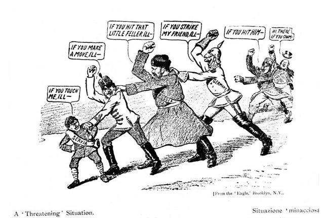 A cartoon image of a row of men in different uniforms, each with a right hand raised with fist clenched, apart from the first one. The small person at the front of the line has a sash with Servia on it and has his fists on his waist. There is a speech bubble over his head that reads 'If you touch me, I'll...'. The next man in line is holding the first man's shoulder and has a speech bubble that reads 'If you make a move, I'll...'. The next man has hold of the second man's shoulder. He has a sash that reads Russia on it and a speech bubble that reads 'If you hit that little feller, Ill...'. The next man has his hand on the Russian man's shoulder. His sash reads Germany and a speech bubble that reads 'If you strike my friend, I'll...'.  There are two more men in the background that are rushing up to join the back of the line. The first has a speech bubble that reads 'If you hit him...' and the second has one that reads 'Hi there, if you chaps...'.