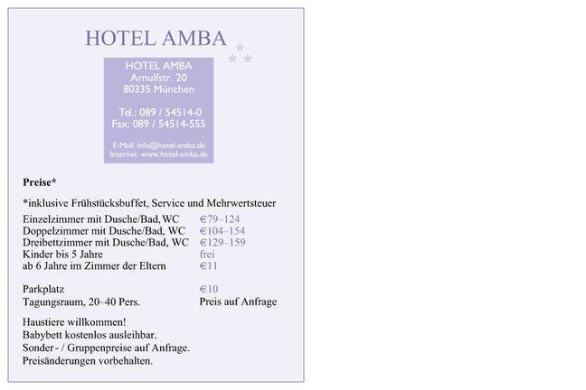 A poster giving details of the Hotel Amba. The text is as follows: Hotel Amba, Arnulfstr. 20, 80335 München. Tel .: 089/54514-0, Fax: 089/54514-555. E-Mail: info@hotel-amba.de, Internet: www.hotel-amba.de. Preise (inklusive Frühstücksbuffet, Service und Mehrwertsteuer). Einzelzimmer mit Dusche/Bad,WC: €79–124. Doppelzimmer mit Dusche/Bad, WC : €104–154. Dreibettzimmer mit Dusche/Bad, WC: €129–159. Kinder bis 5 Jahre: frei. ab 6 Jahre im Zimmer der Eltern : €11. Parkplatz: €10. Tagungsraum, 20–40 Pers.: Preis auf Anfrage. Haustiere willkommen! Babybett kostenlos ausleihbar. Sonder-/Gruppenpreise auf Anfrage. Preisänderungen vorbehalten.