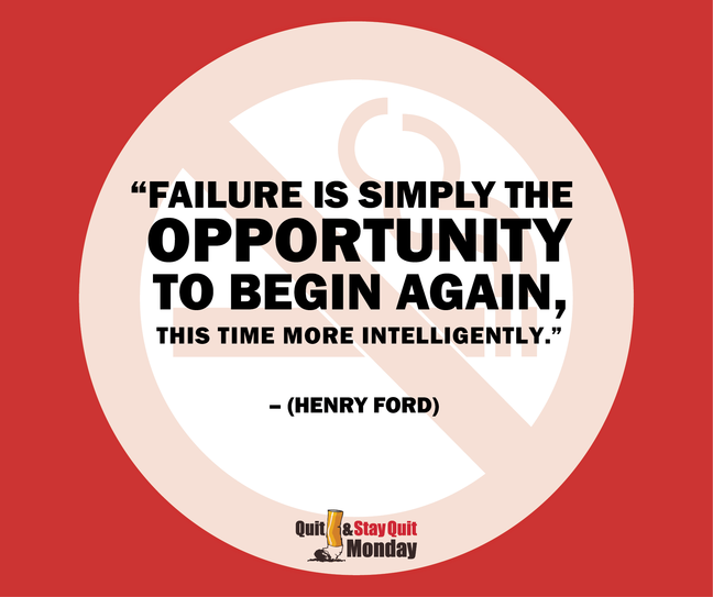 "Quit and Stay Quit Monday quote that reads, ""Failure is simply the opportunity to begin again,  this time more intelligently. –Henry Ford"""
