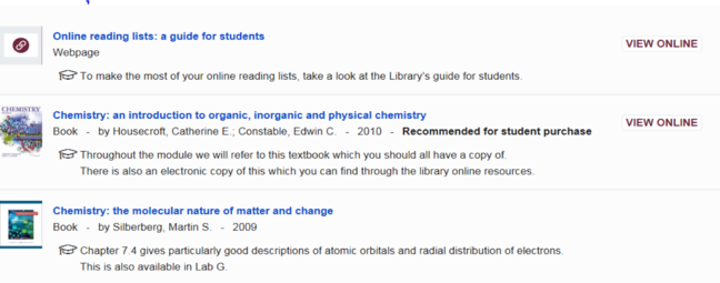 A screen shot of a reading list for Chemistry as follows 'Online reading lists: a guide for students' a webpage which has a 'view online' button, 'Chemistry: an introduction to organic, inorganic and physical chemistry' a book that has a 'view online' button and is highlighted as 'recommended for student purchase' and 'Chemistry: the molecular nature of matter and change' a book.