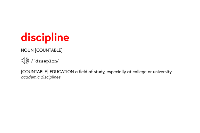 The dictionary definition of 'discipline' reads: '(countable) EDUCATION a field of study, especially at college or university: academic disciplines'