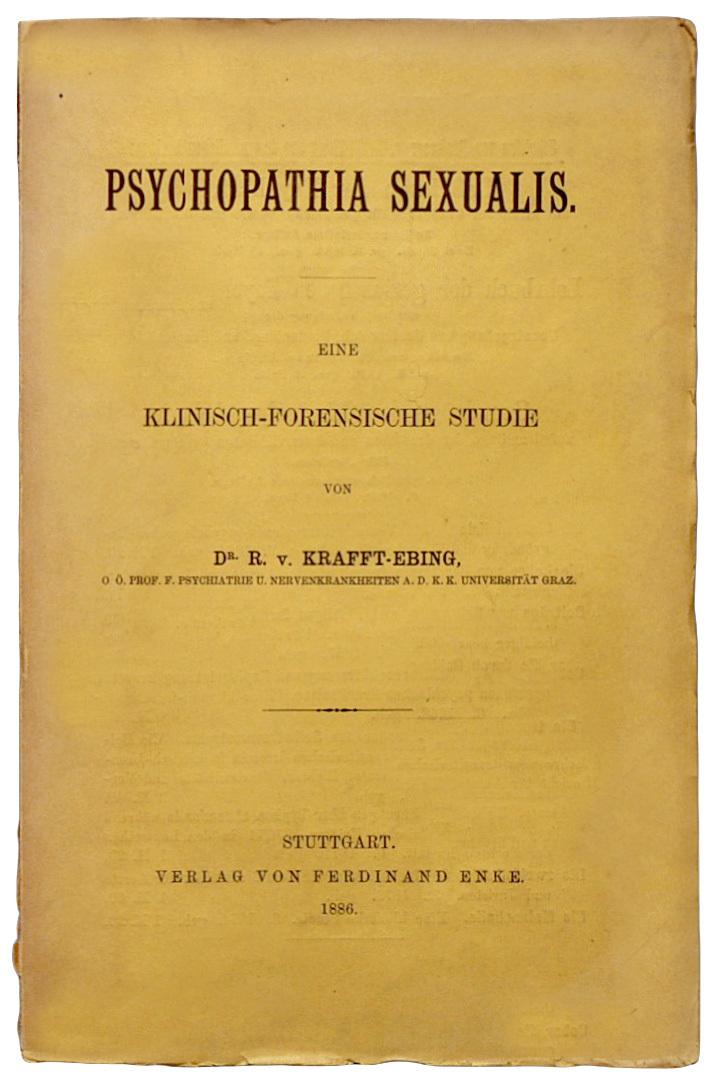 A key early work of sexology, Richard von Krafft-Ebing's Psychopathia Sexualis (1886), by Richard von Krafft-Ebing
