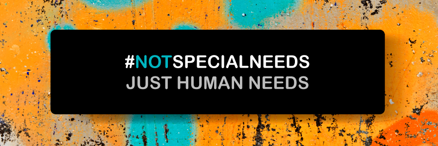 The words 'hashtag not special needs just human needs' are shown on a black background with orange and green graffiti in the distance.