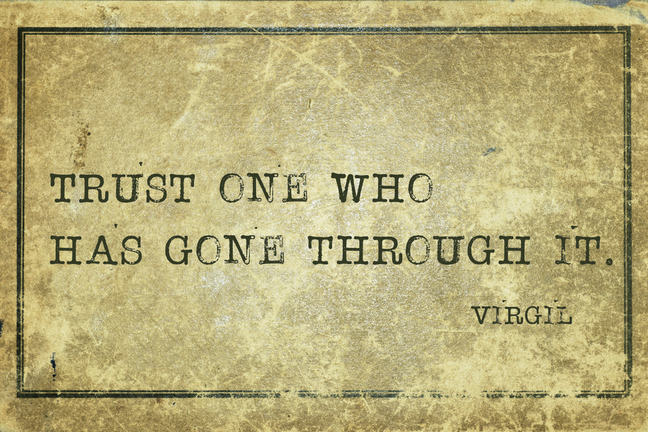 Trust one who has gone through with it - Virgil