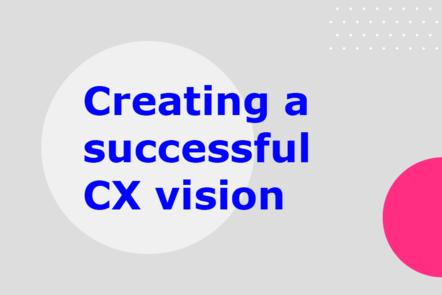 Creating a successful CX vision
