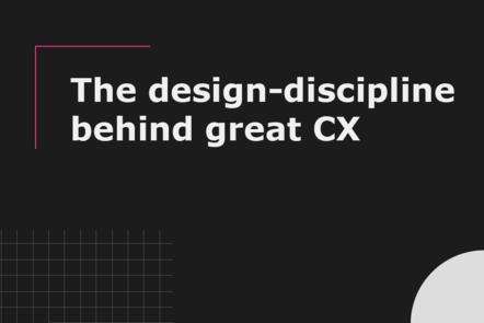 The design-discipline behind great CX