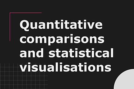 Quantitative comparisons and statistical visualisations