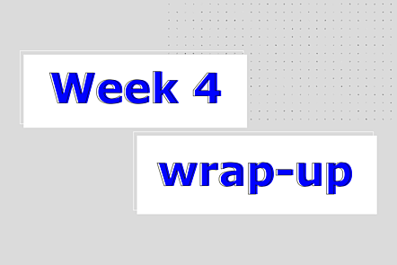 Week 4 wrap-up