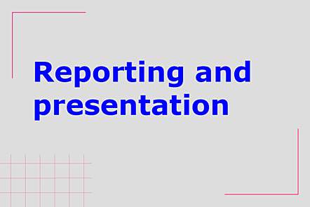 Reporting and presentation