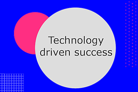 Technology driven success
