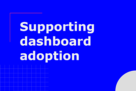 Supporting dashboard adoption