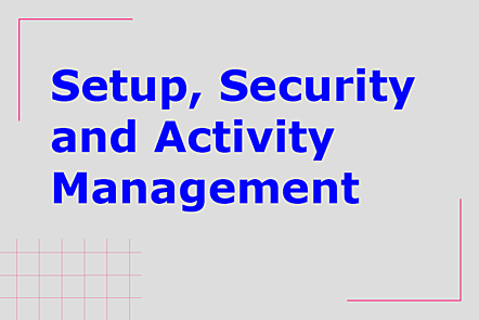 Setup, Security and Activity Management