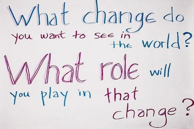 Being the change you want to see in the world