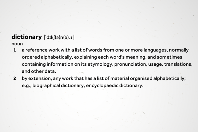 dictionary: a reference work with a list of words from 1 or more languages, ordered alphabetically, explaining each word's meaning, & sometimes containing information on its etymology, pronunciation, usage, translations, & other data.