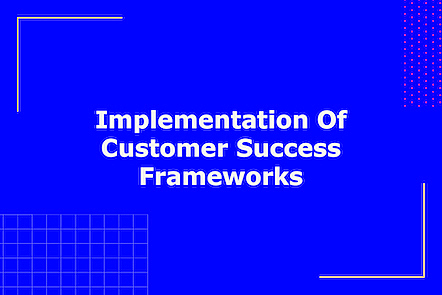 Activity image for Implementation Of Customer Success Frameworks