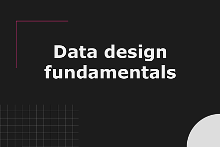 Data design fundamentals
