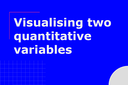 PFP01-Title card-Visualising two quantitative variables