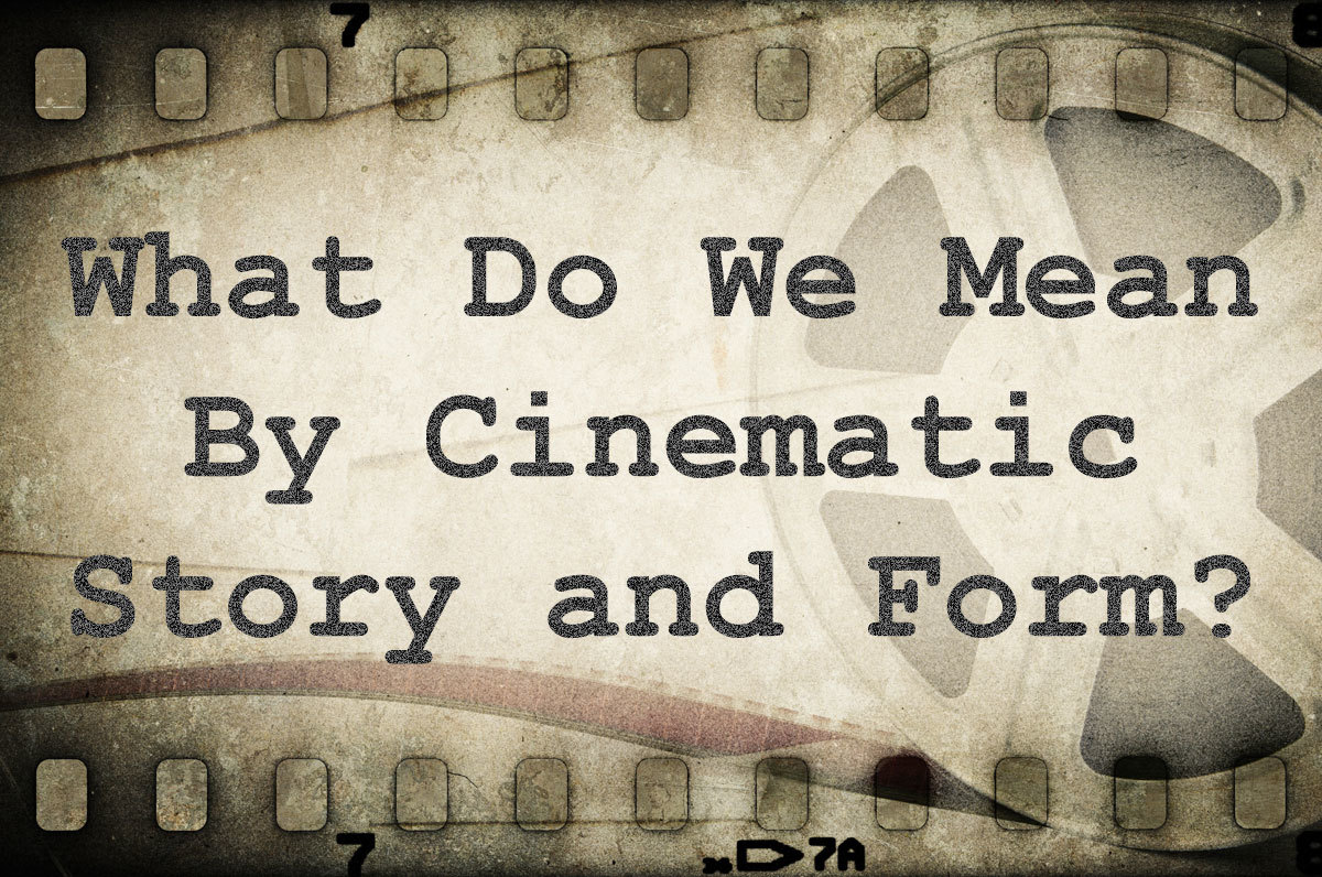 Film cell with title What Do We Mean By Cinematic Story and Form?