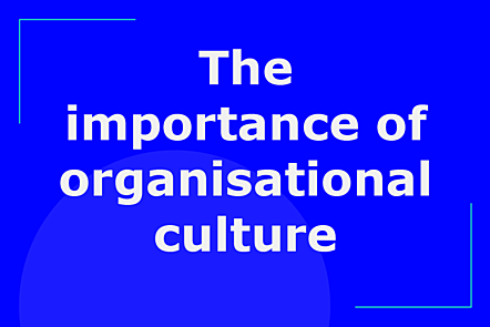 The importance of organisational culture