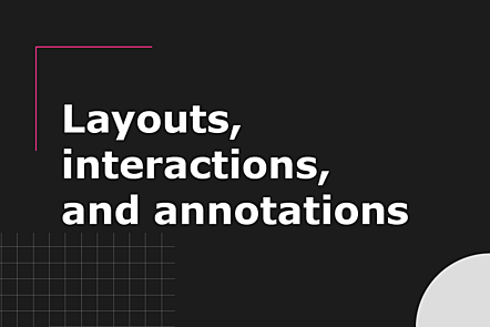 Layouts, Interactions and Annotations