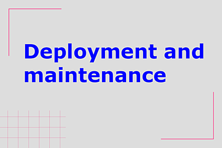 Deployment and maintenance