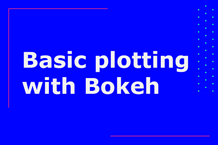 Basic plotting with Bokeh