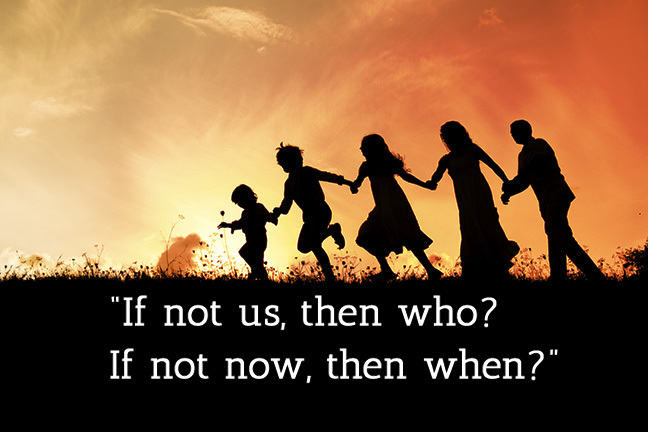 Family of five holding hands in front of a sunset with an quote: If not us the who? If not now, then when?