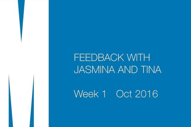 Feedback with Jasmina and Tina. Week 1. Oct 2016