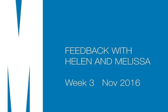 Feedback with Helen and Melissa. Week 3. Nov 2016