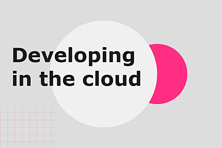 Developing in the cloud