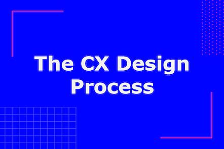 The CX Design Process
