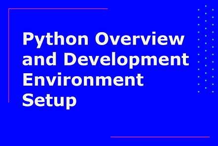 Python Overview and Development Environment Setup