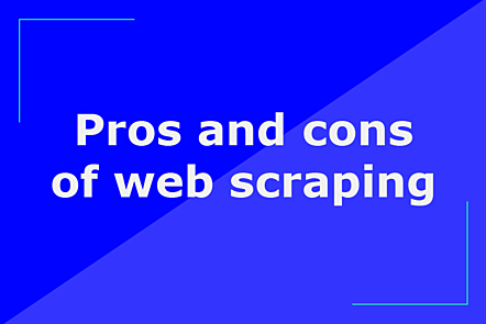 Pros and cons of web scraping