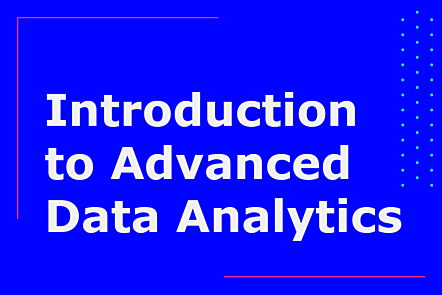 Introduction to Advanced Data Analytics