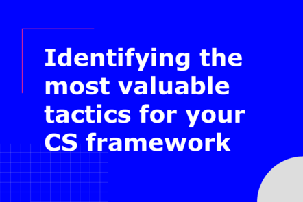 Identifying the most valuable tactics for your CS framework
