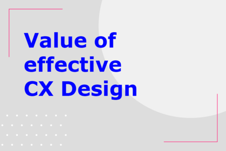 Value of effective CX Design