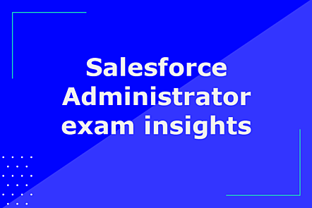 Topic: Salesforce Administrator exam insights