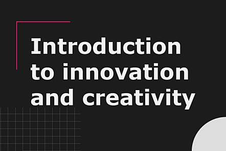 Introduction to innovation and creativity