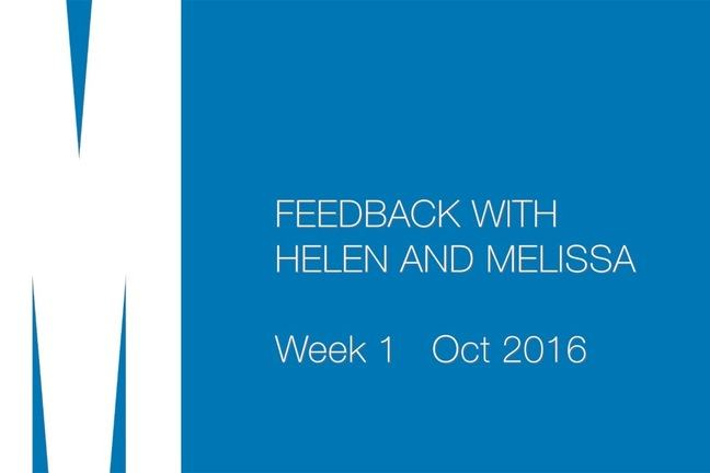 Feedback with Helen and Melissa. Week 1. Oct 2016