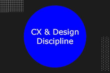 CX and design discipline