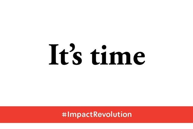 """It's time"" #ImpactRevolution"