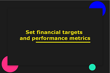 Set financial targets and performance metrics